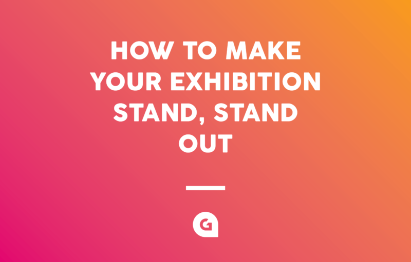 5 TOP TIPS TO MAKE YOUR EXHIBITION STAND, STAND OUT