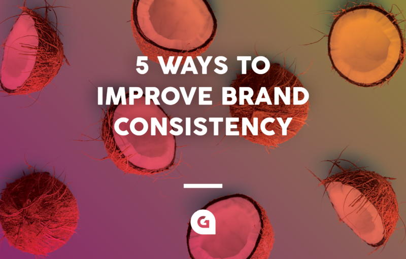 5 ways to improve brand consistency