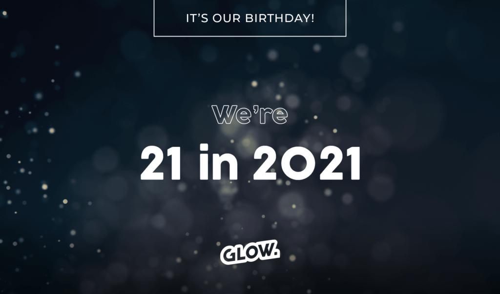 Glow is 21
